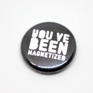 You ve been Magnetized Button (Black)