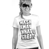 Wash Away What We Create Girl Shirt (White)