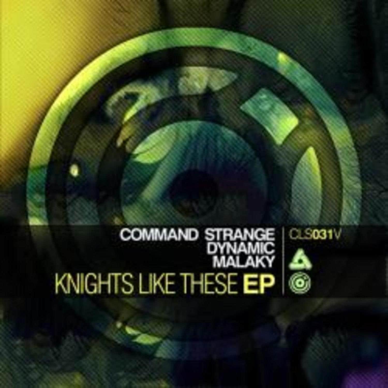 Command Strange / Dynamic / Malaky - KNIGHTS LIKE THESE EP