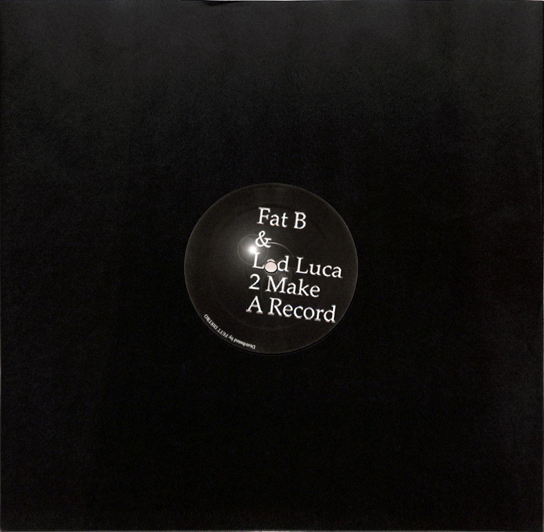 Fat B & Lad Luca - 2 MAKE A RECORD