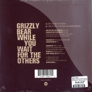 Back View : Grizzly Bear - WHILE YOU WAIT FOR THE OTHERS (7 INCH) - Warp Records / 7Wap281 / 32212817