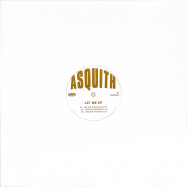 Back View : Asquith - LET ME EP - Asquith / ASQ004