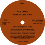 Back View : Payfone - I WAS IN NEW YORK / A PRAYER FOR MAYA ANGELOU - Otis Records / OTIS01