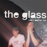 Front View : The Glass - WONT BROTHER ME - Fine UK / For1069