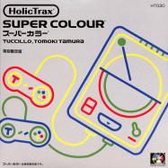 Front View : Tuccillo & Tomoki Tamura - SUPER COLOUR EP - Holic Trax / HT030