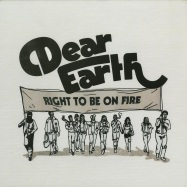 Front View : Dear Earth - RIGHT TO BE ON FIRE (LP) - Intimate Friends / Mate 009