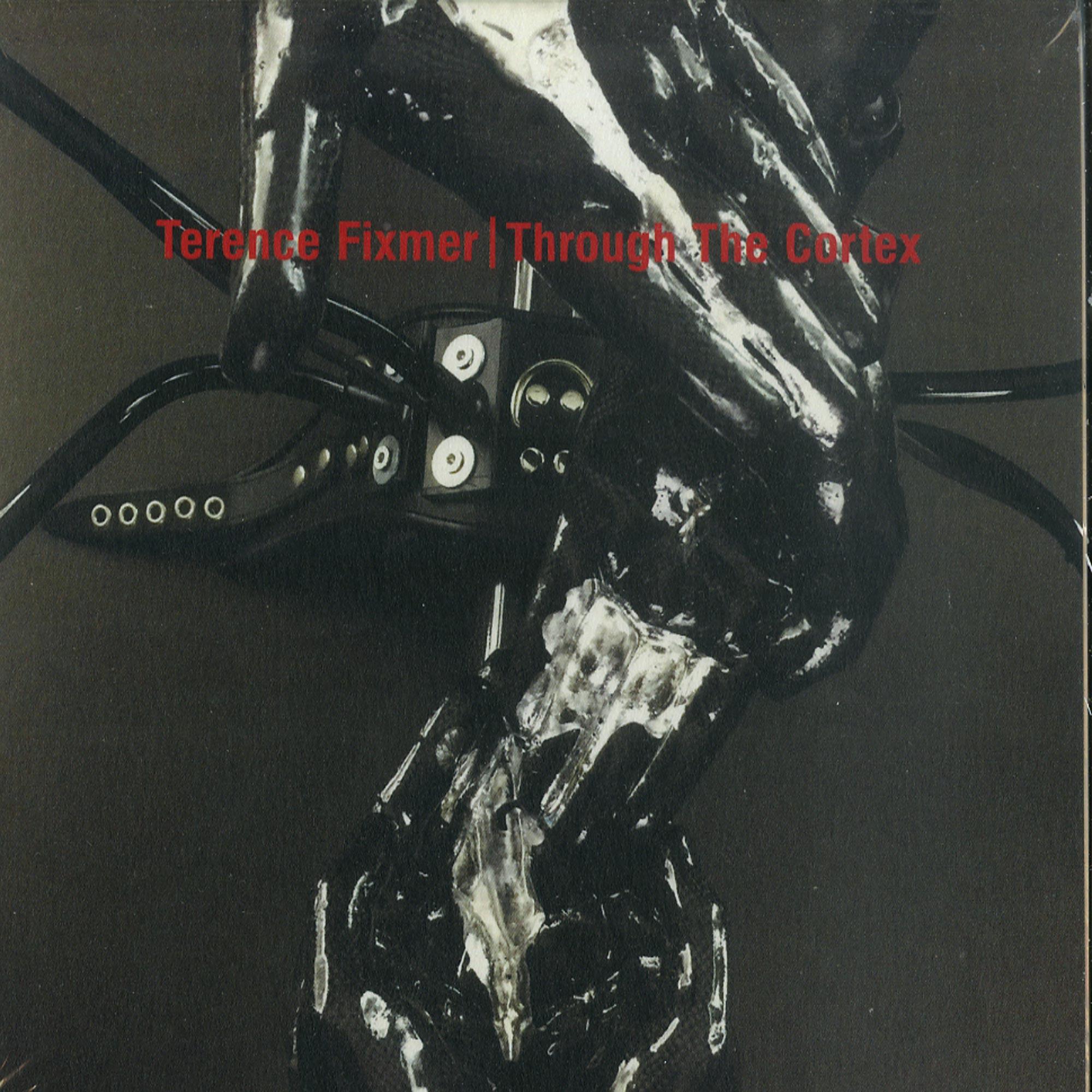 Terence Fixmer - THROUGH THE CORTEX