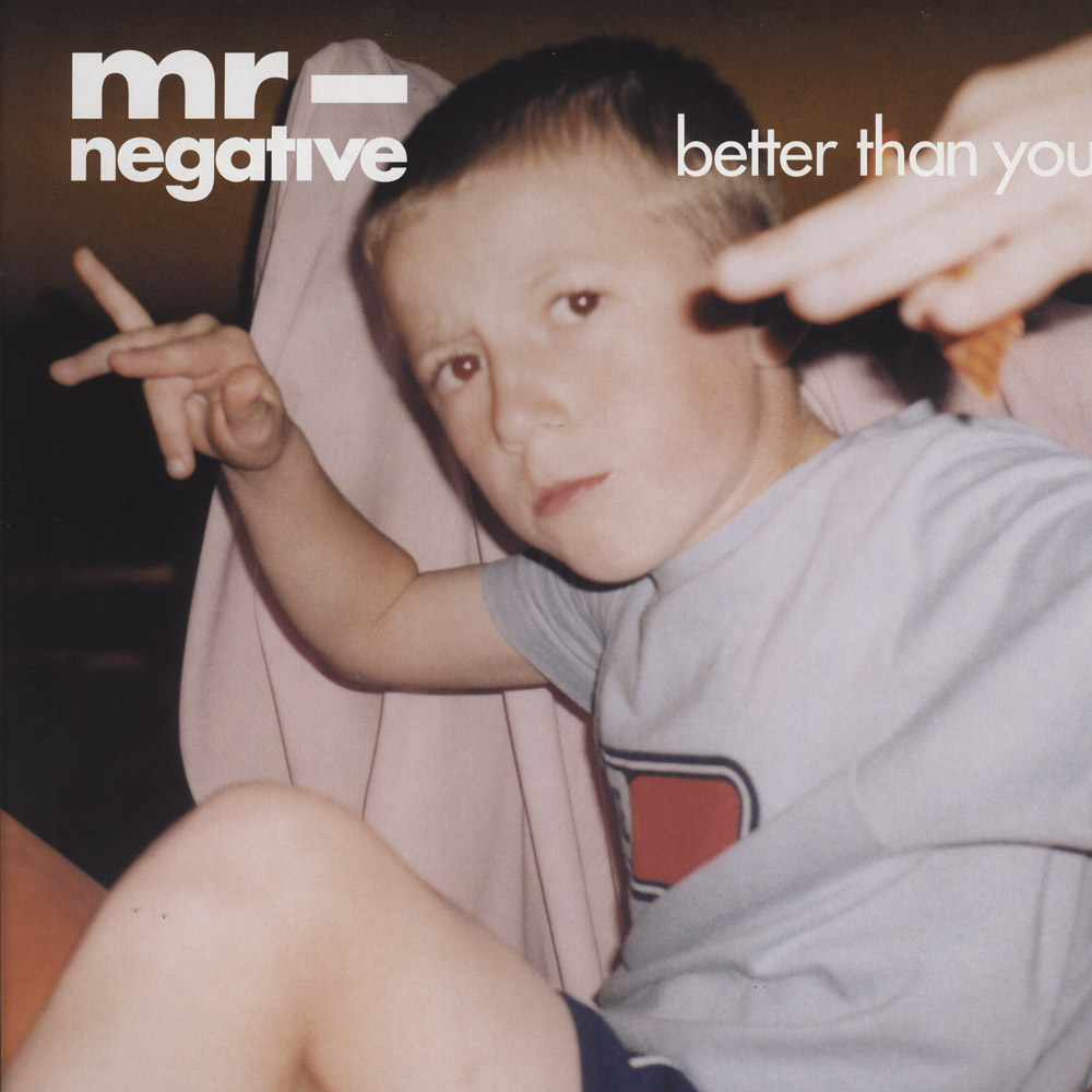 Mr Negative - BETTER THAN YOU