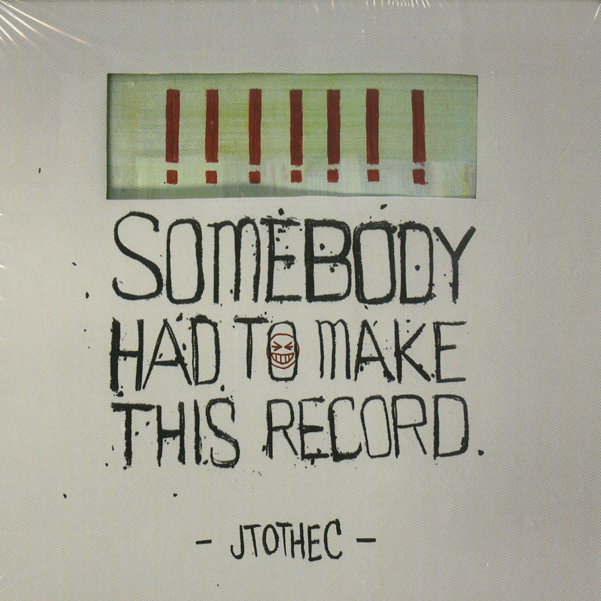 Jtothec - SOMEBODY HAD TO MAKE THIS RECORD