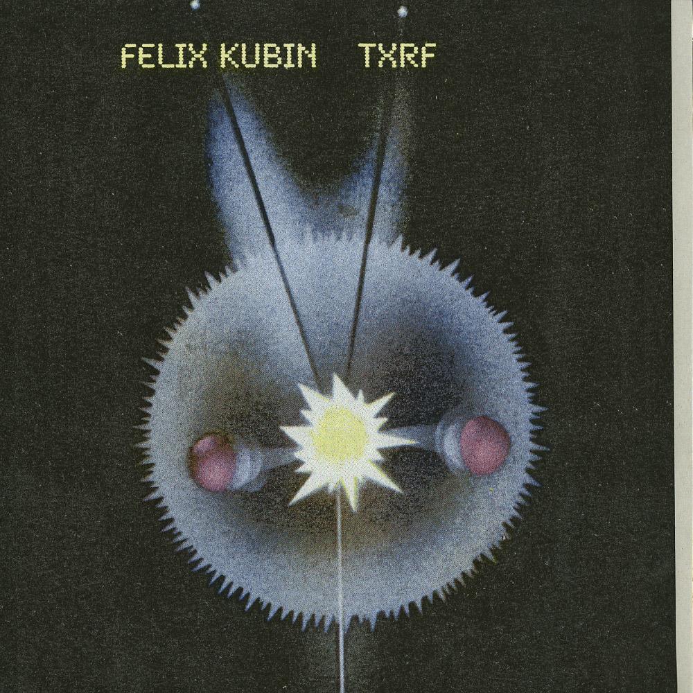 Felix Kubin - TXRF