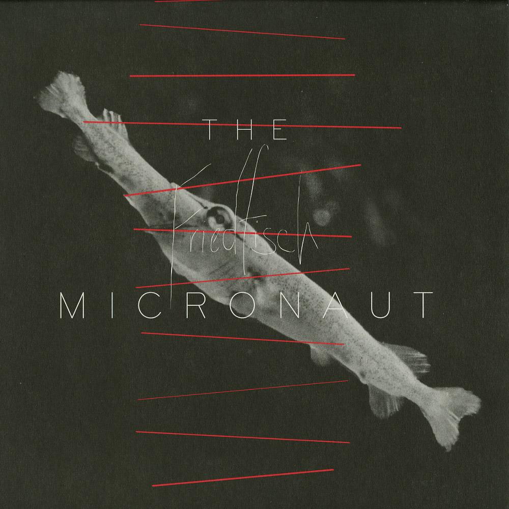 The Micronaut - FRIEDFISCH