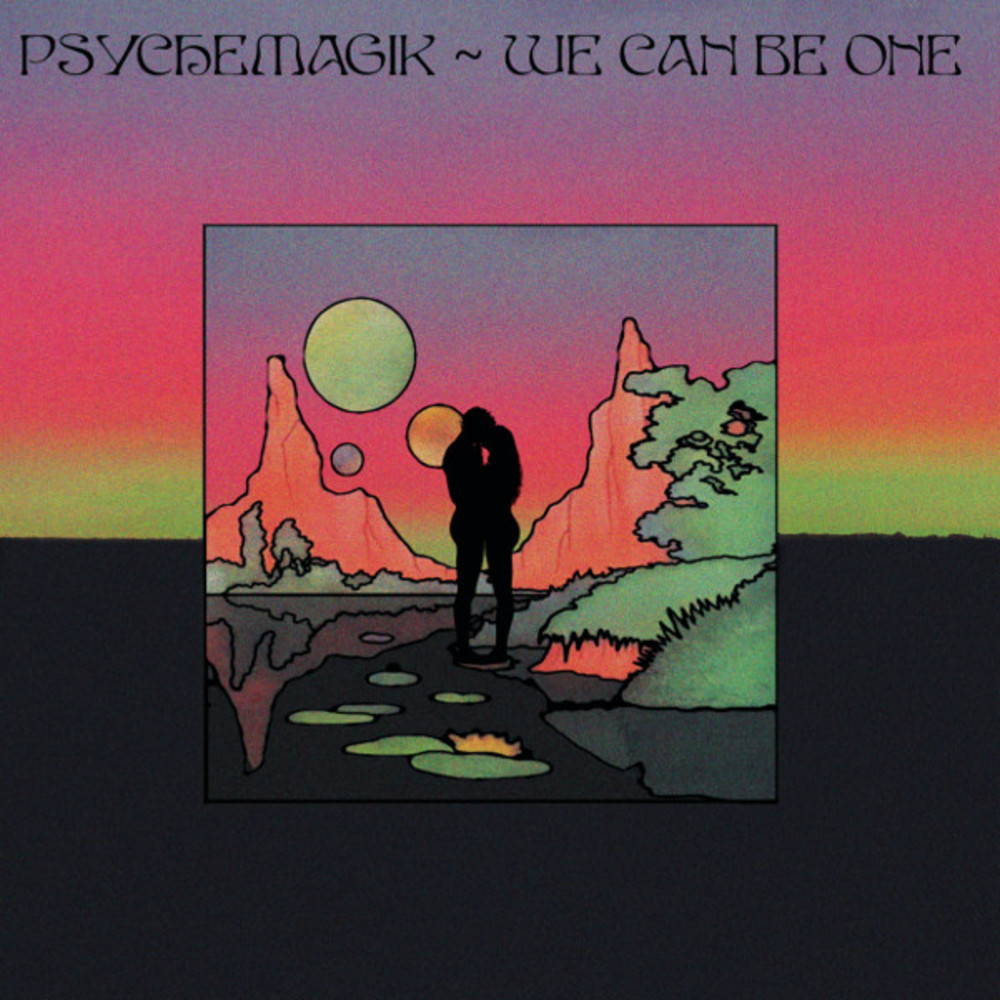 Psychemagik - WE CAN BE ONE